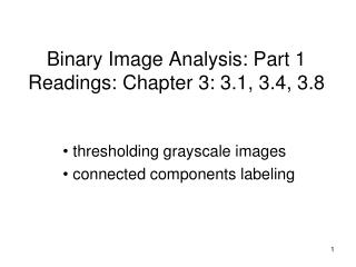 Binary Image Analysis: Part 1 Readings: Chapter 3: 3.1, 3.4, 3.8