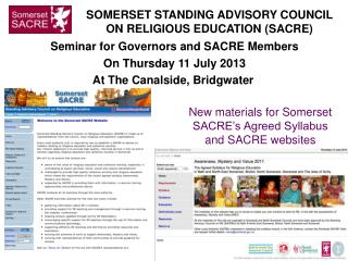 Seminar for Governors and SACRE Members On Thursday 11 July 2013 At The Canalside, Bridgwater