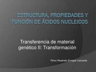 Estructura, propiedades y función de ácidos nucleicos