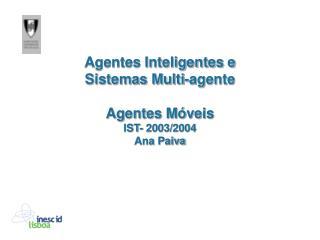 Agentes Inteligentes e  Sistemas Multi-agente Agentes Móveis  IST- 2003/2004 Ana Paiva