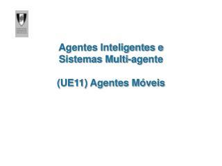 Agentes Inteligentes e  Sistemas Multi-agente (UE11) Agentes Móveis