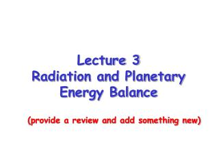 Lecture 3 Radiation and Planetary Energy Balance