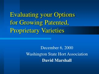 Evaluating your Options  for Growing Patented,  Proprietary Varieties