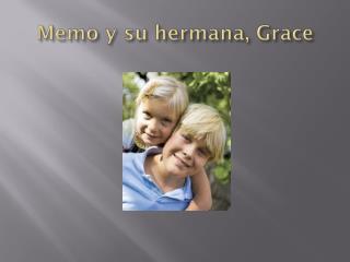 Memo y  su hermana , Grace