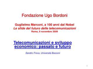 Telecomunicazioni e sviluppo economico: passato e futuro Sandro Frova, Università Bocconi