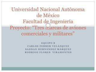 Universidad Nacional Aut noma de M xico Facultad de Ingenier a   Proyecto:  Tres marcas de aviones comerciales y militar
