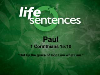 "Paul 1 Corinthians 15:10 ""But by the grace of God I am what I am."""