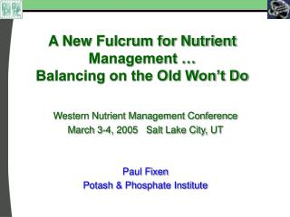 A New Fulcrum for Nutrient Management �  Balancing on the Old Won�t Do
