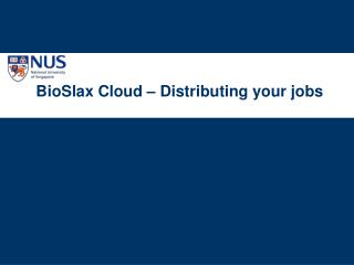 BioSlax Cloud � Distributing your jobs