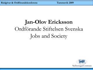 Jan-Olov Ericksson Ordförande Stiftelsen Svenska  Jobs and Society