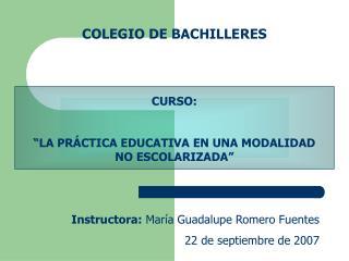 """COLEGIO DE BACHILLERES CURSO: """"LA PRÁCTICA EDUCATIVA EN UNA MODALIDAD NO ESCOLARIZADA"""""""