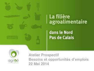 Atelier Prospectif Besoins et opportunités d'emplois 22 Mai 2014