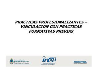 PRACTICAS PROFESIONALIZANTES – VINCULACION CON PRACTICAS FORMATIVAS PREVIAS