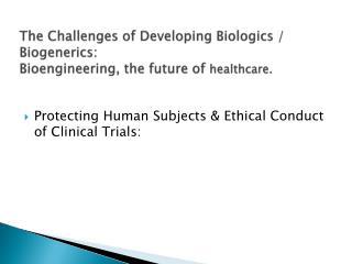 The Challenges of Developing Biologics /  Biogenerics : Bioengineering, the future of  healthcare.