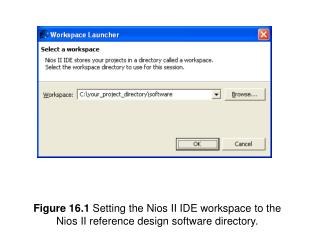 Figure 16.1 Setting the Nios II IDE workspace to the Nios II reference design software directory.
