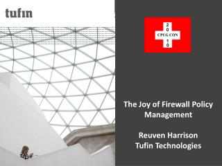 The Joy of Firewall Policy Management Reuven Harrison Tufin Technologies