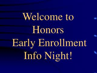Welcome to Honors  Early Enrollment Info Night!