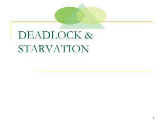 DEADLOCK & STARVATION