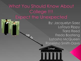 What You Should Know About College !!!! Expect the Unexpected