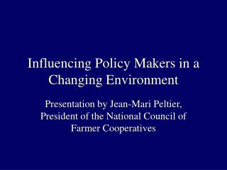 Influencing Policy Makers in a Changing Environment