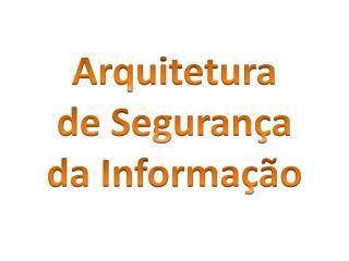 Arquitetura de Seguran�a da Informa��o
