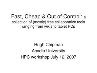Hugh Chipman Acadia University HPC workshop July 12, 2007