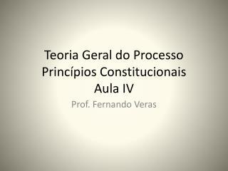 Teoria Geral do Processo Princípios Constitucionais Aula IV