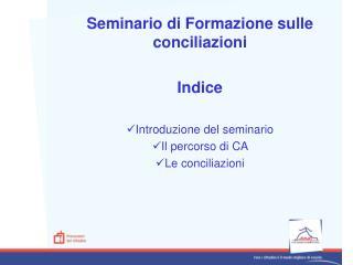Seminario di Formazione sulle conciliazioni Indice Introduzione del seminario Il percorso di CA