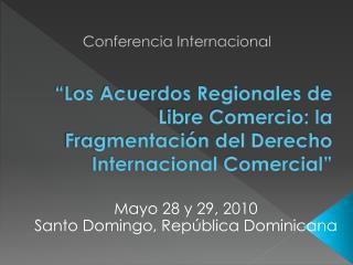 """"""" Los Acuerdos Regionales de Libre Comercio: la Fragmentación del Derecho Internacional Comercial"""""""