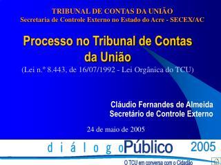 Processo no Tribunal de Contas da União (Lei n.º 8.443, de 16/07/1992 - Lei Orgânica do TCU)