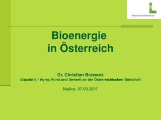 Bioenergie  in Österreich Dr. Christian Brawenz