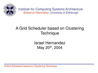 A Grid Scheduler based on Clustering Technique Israel Hernandez May 20 th , 2004
