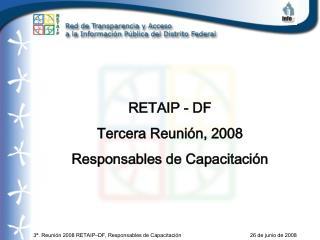 RETAIP - DF Tercera Reunión, 2008 Responsables de Capacitación
