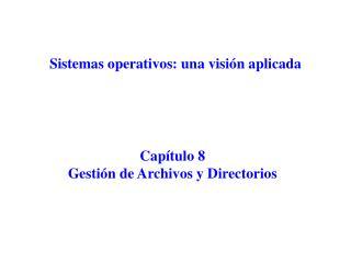 Capítulo 8 Gestión de Archivos y Directorios