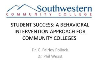 STUDENT SUCCESS: A BEHAVIORAL INTERVENTION APPROACH FOR COMMUNITY COLLEGES�