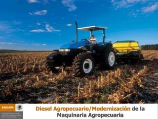 Diesel Agropecuario/Modernización  de la Maquinaria Agropecuaria