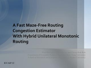 A Fast Maze-Free Routing Congestion Estimator With Hybrid Unilateral Monotonic Routing