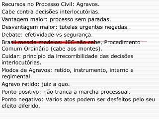 Recursos no Processo Civil: Agravos. Cabe contra decisões interlocutórias.