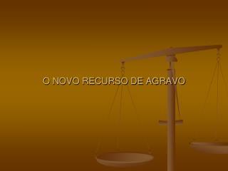O NOVO RECURSO DE AGRAVO