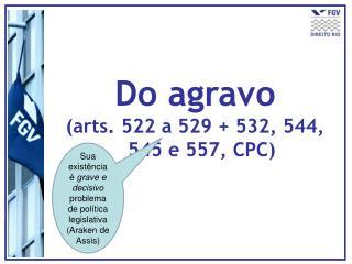 Do agravo (arts. 522 a 529 + 532, 544, 545 e 557, CPC)