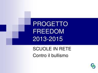 PROGETTO FREEDOM 2013-2015