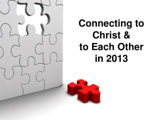 Connecting to Christ & to Each Other in 2013