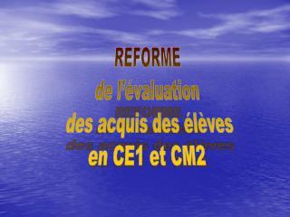 REFORME  de l'évaluation  des acquis des élèves en CE1 et CM2