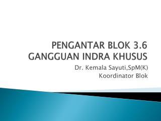 PENGANTAR BLOK 3.6 GANGGUAN INDRA KHUSUS