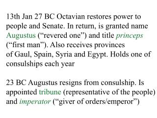 13th Jan 27 BC Octavian restores power to people and Senate. In return, is granted name