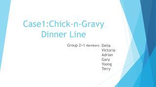 Case1:Chick-n-Gravy Dinner Line