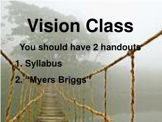 "Vision Class You should have 2 handouts  Syllabus  ""Myers Briggs"""