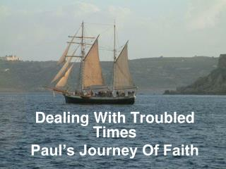 Dealing With Troubled Times Paul's Journey Of Faith