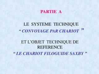 """PARTIE  A LE  SYSTEME  TECHNIQUE """"CONVOYAGE PAR CHARIOT """""""
