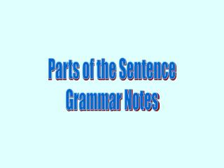 Parts of the Sentence Grammar Notes